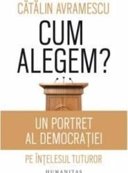 Cum alegem - Catalin Avramescu Carti