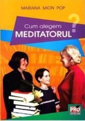 Cum alegem meditatorul - Mariana Mion Pop