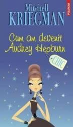 Cum am devenit Andrey Hepburn - Mitchell Kriegman