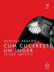 Cum cuceresti un inger - Bertolt Brecht