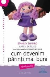 Cum devenim parinti mai buni ed.2012 - Stanley Shapiro Karen Skinulis Richard Skinulis