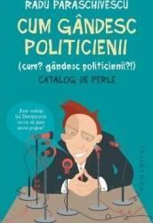 Cum gandesc politicienii - Radu Paraschivescu Carti