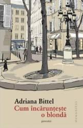 Cum incarunteste o blonda - Adriana Bittel
