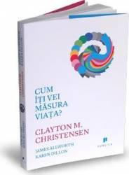 Cum iti vei masura viata - Clayton M. Christensen