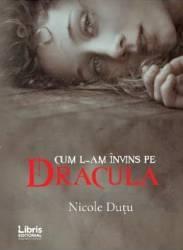 Cum l-am invins pe Dracula - Nicole Dutu