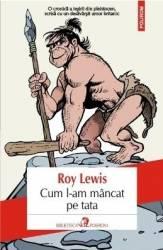 Cum l-am mancat pe tata sau Omul evolutiei - Roy Lewis