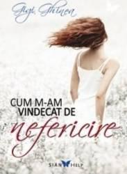 Cum m-am vindecat de nefericire - Gigi Ghinea Carti