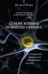 Cum ne schimba Dumnezeu creierul - Andrew Newberg Mark Robert Waldman