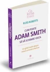 Cum poate Adam Smith sa va schimbe viata - Russ Roberts