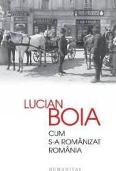 Cum s-a Romanizat Romania - Lucian Boia
