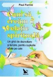 Cum sa cream o relatie spirituala - Paul Ferrini