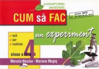 Cum sa fac un experiment. cls 4 - Marcela Niculae Mariana Mogos