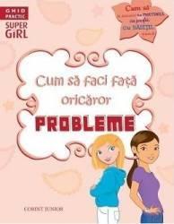 Cum sa faci fata oricaror probleme - Sarah Wassner Flynn