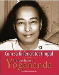 Cum sa fii fericit tot timpul - Paramhansa Yogananda Carti