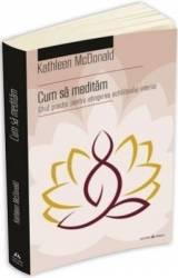 Cum sa meditam - Kathleen McDonald