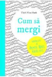 Cum sa mergi - Thich Nhat Hanh title=Cum sa mergi - Thich Nhat Hanh