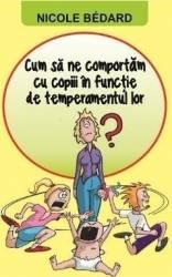 Cum Sa Ne Comportam Cu Copiii In Functie De Temperamentul Lor - Nicole Bedard