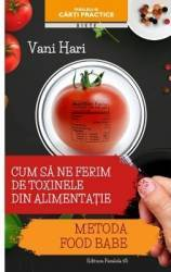 Cum sa ne ferim de toxinele din alimentatie - Vani Hari title=Cum sa ne ferim de toxinele din alimentatie - Vani Hari