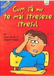 Cum sa nu te mai streseze stresul - Trevor Romain Elizabeth Verdick