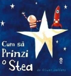 Cum sa prinzi o stea - Oliver Jeffers