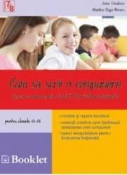 Cum sa scrii o compunere clasa 7-8 Ed.2014 - Ioana Triculescu Madalina Buga-Moraru Carti
