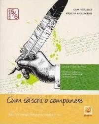 Cum sa scrii o compunere cls 5-6 - Ioana Triculescu Madalina Buga-Moraru