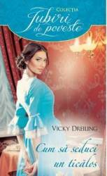 Cum sa seduci un ticalos - Vicky Dreiling