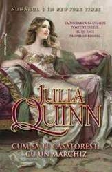 Cum sa te casatoresti cu un marghiz - Julia Quinn Carti