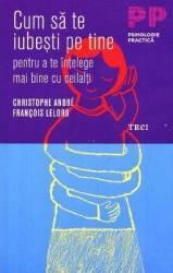 Cum sa te iubesti pe tine - Cristophe Andre Francois Lelord