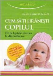 Cum sa-ti hranesti copilul - Louise Lambert-Lagace title=Cum sa-ti hranesti copilul - Louise Lambert-Lagace