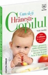 Cum sa-ti hranesti copilul - Vicki Lansky