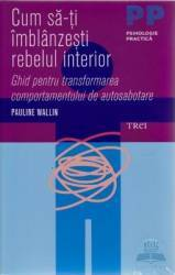 Cum sa-ti imblanzesti rebelul interior - Pauline Wallin