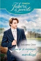 Cum sa-ti stapanesti marchizul - Juliana Gray