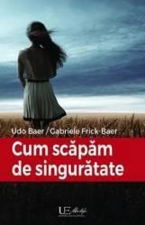 Cum scapam de singuratate - Udo Baer Gabriele Frick-Baer