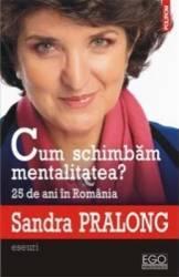 Cum schimbam mentalitatea - Sandra Pralong
