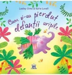 Cum si-au pierdut elefantii aripile - Lesley Sims Katie Lovell