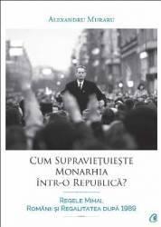Cum Supravietuieste Monarhia IntR-O Republica - Alexandru Muraru