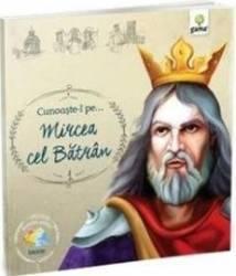 Cunoaste-l pe... Mircea cel Batran