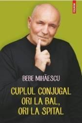 Cuplul Conjugal Ori La Bal Ori La Spital - Bebe Mihaescu
