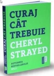 Curaj cat trebuie - Cheryl Strayed Carti