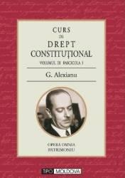 Curs de drept constitutional Volumul III Fascicola I - G. Alexianu