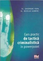 Curs practic de tactica criminalistica in powerpoint - Gheorghe Popa Niculae Gament Carti