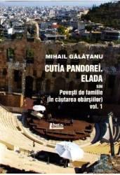 Cutia Pandorei. Elada sau povesti de familie In cautarea vbarsiilor Vol.1 - Mihail Galatanu
