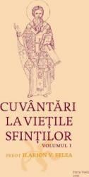 Cuvantari la Vietile Sfintilor Vol.1 - Ilarion V. Felea