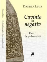Cuvinte in negativ - Daniela Luca title=Cuvinte in negativ - Daniela Luca