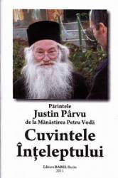 Cuvintele Inteleptului - Parintele Justin Parvu De La Manastirea Petru Voda