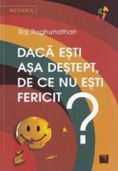 Daca esti asa destept de ce nu esti fericit - Raj Raghunathan Carti