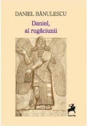 Daniel al rugaciunii - Daniel Banulescu