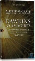 Dawkins o amagire - Alister Mcgrath Joanna Collicutt Mcgrath Carti