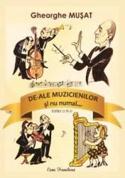 De-ale muzicienilor si nu numai... - Gheorghe Musat title=De-ale muzicienilor si nu numai... - Gheorghe Musat